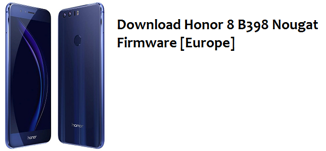 Download Honor 8 B398 Nougat Firmware [Europe]