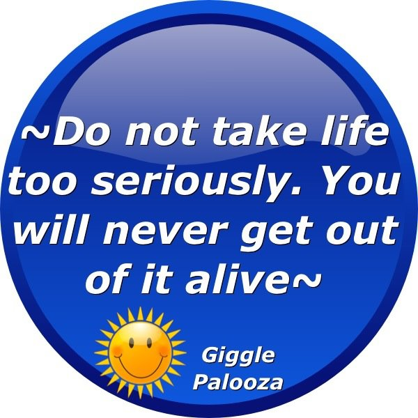 Quotes About Taking Life Too Seriously: Life Inspiration Quotes: Don't Take Life Too Seriously