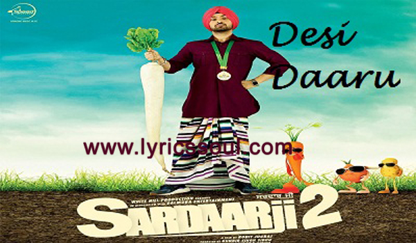The Desi Daru lyrics from 'Sardaarji 2', The song has been sung by Diljit Dosanjh, , . featuring Diljit Dosanjh, , , . The music has been composed by Jatinder Shah, , . The lyrics of Desi Daru has been penned by Veet Baljit, Ranbir Singh,