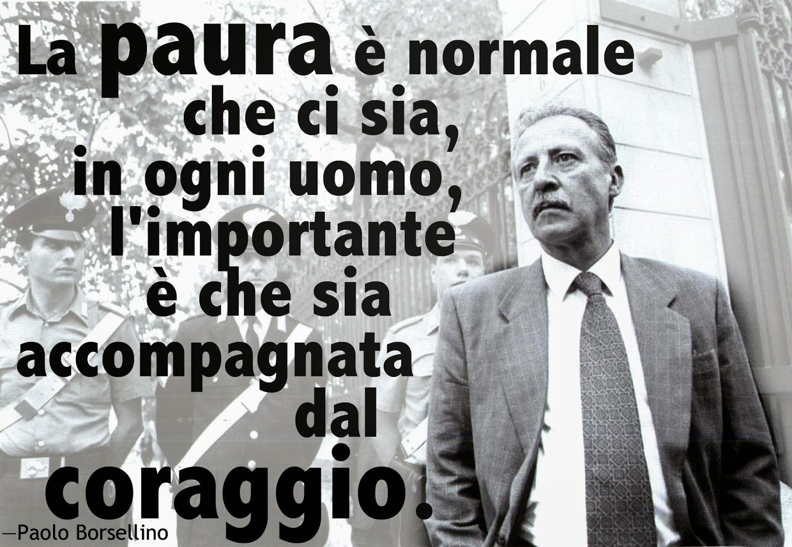 <<La paura è normale che ci sia, in ogni uomo, l'importante è che sia accompagnata dal coraggio.>>  —Paolo Borsellino, citazione by Alex for www.viaoptimae.com