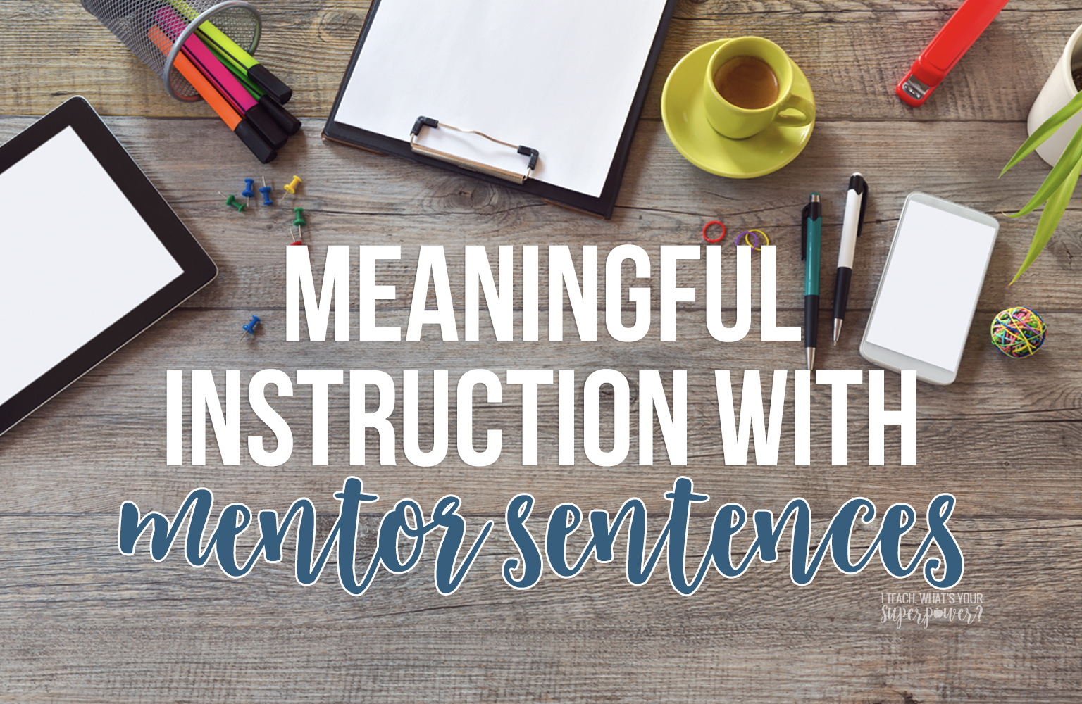 Make conventions instruction meaningful with mentor sentences--an authentic way to teach students grammar, punctuation, and craft without making them hate editing.