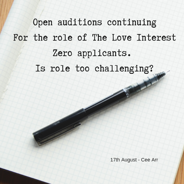 17th August/// Open auditions continuing / For the role of The Love Interest / Zero applicants. / Is role too challenging?