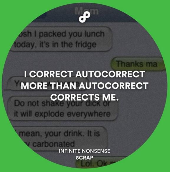 i correct autocorrect more than autocorrect corrects me