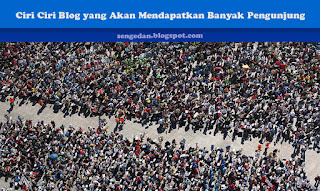 Ciri Ciri Blog yang Akan Mendapatkan Banyak Pengunjung