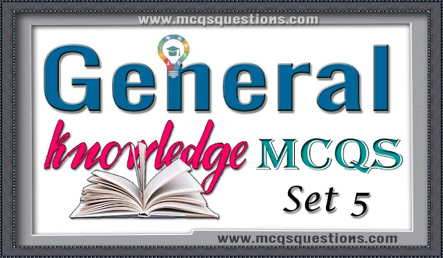General Knowledge MCQs Set 5