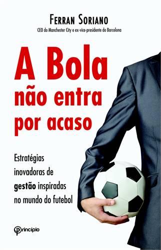 Ferran Soriano - A Bola Não Entra Por Acaso
