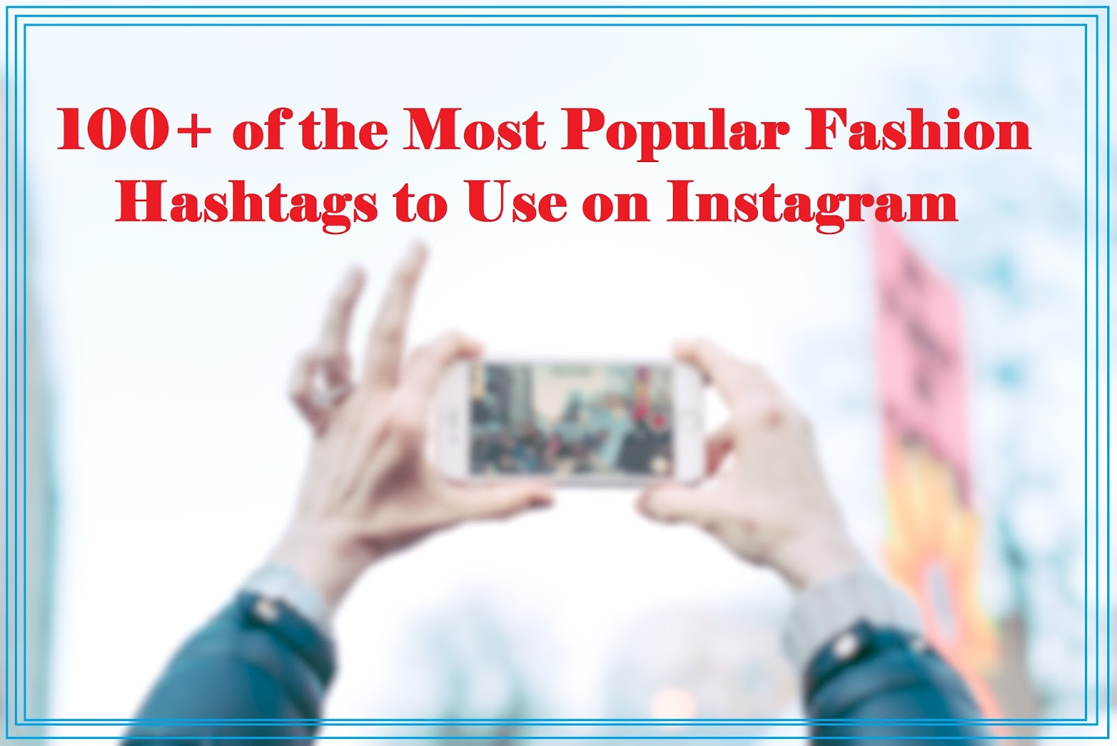 100+ Of The Most Popular Tags For Likes Fashion Blogger Hashtags To Use On  Instagram