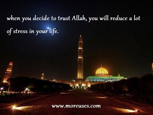 When you decide to trust Allah, you will reduce a lot of stress in your life