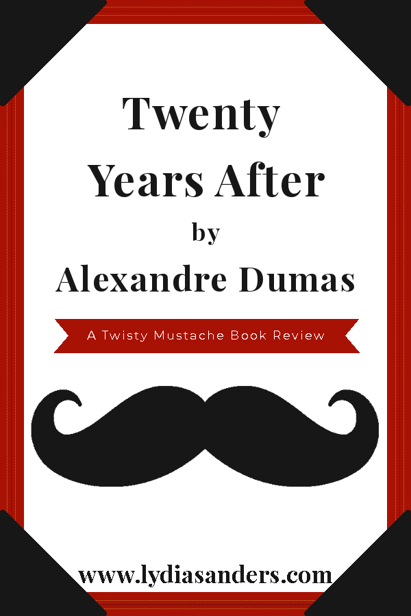 Twenty Years After by Alexandre Dumas Review | Lydia Sanders #TwistyMustacheReviews