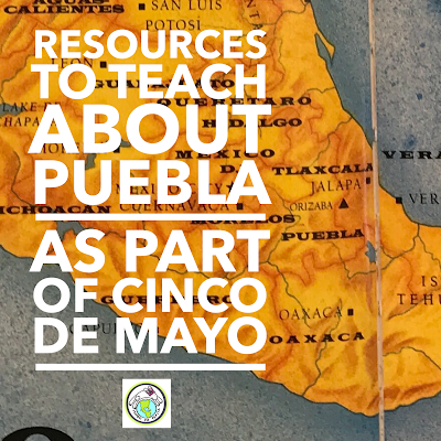 Resources to Teach about Puebla Mexico as part of a theme on Cinco de Mayo