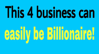 How do I become a multi billionaire? This 4 business can easily be Billionaire!