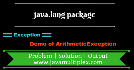 Example of ArithmeticException present in java.lang package