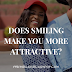 DOES SMILING MAKE YOU MORE ATTRACTIVE?