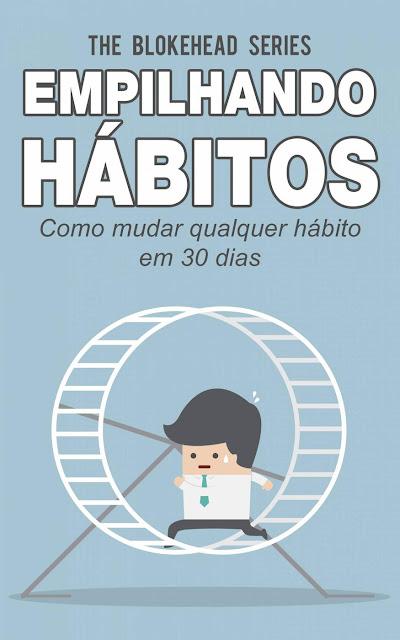 Empilhando hábitos Como mudar qualquer hábito em 30 dias The Blokehead