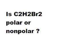 Is C2H2Br2 polar or nonpolar ?
