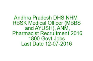 Andhra Pradesh DHS NHM RBSK Medical Officer (MBBS and AYUSH), ANM, Pharmacist Recruitment 2016 1800 Govt Jobs Last Date 12-07-2016