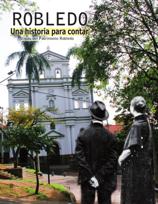 """Libro en formato PDF, sobre Medellín y su relación con el barrio Robledo, en el marco del proyecto """"Robledo, una historia para contar"""" Vigías del patrimonio Medellín 2013"""