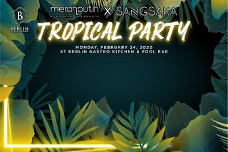 24022020 - TROPICAL PARTY - MERAH PUTIH RESTAURANT X SANGSAKA - AT BERLIN GASTRO KITCHEN AND POOL BAR
