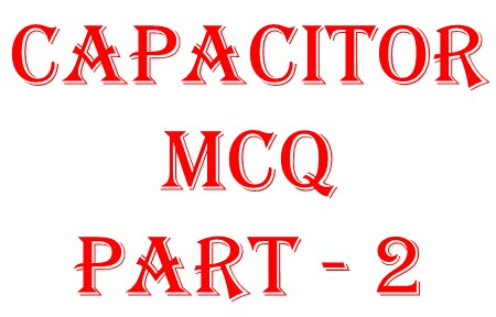 Capacitor objective question -2