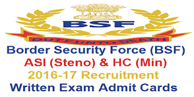 BSF ASI (Steno) & HC (Min) Recruitment 2016-17 Written Exam Admit Cards