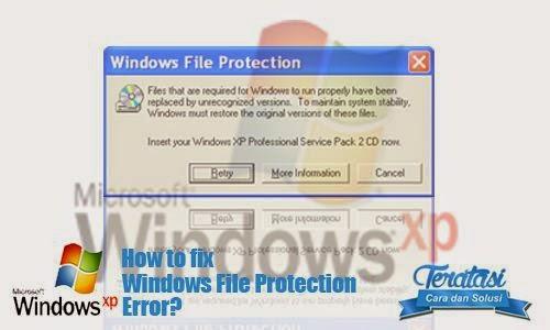 Cara mengatasi jendela windows file protection yang sering muncul pada windows xp