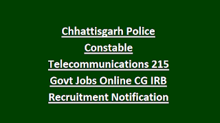 Chhattisgarh Police Constable Telecommunications 215 Govt Jobs Online CG IRB Recruitment Notification 2018-Physical Tests