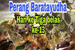 Sejarah Perang Baratayudha di Hari ke Tiga belas (ke-13), Kisah Mahabharata