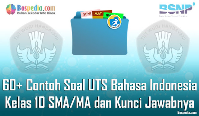 60+ Contoh Soal UTS Bahasa Indonesia Kelas 10 SMA/MA dan Kunci Jawabnya Terbaru