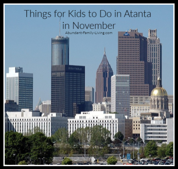 https://www.abundant-family-living.com/2016/08/things-for-kids-to-do-in-atlanta-in-November.html