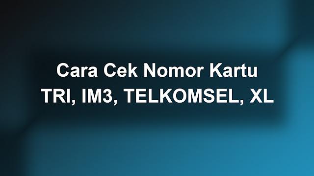 Cara Cek Nomor IM3, XL, Telkomsel, TRI