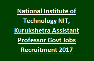 National Institute of Technology NIT, Kurukshetra Assistant Professor Govt Jobs Recruitment 2017 Notification