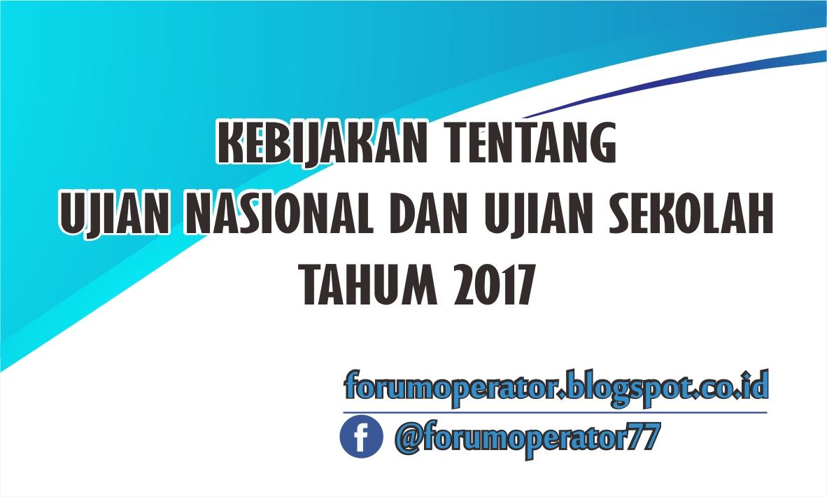 Kebijakan Tentang Ujian Nasional Dan Ujian Sekolah 2017 Operator Sekolah