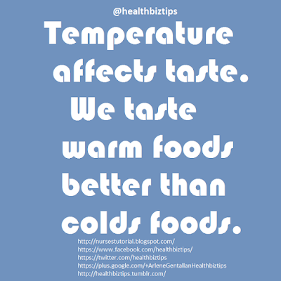 Temperature affects taste. We taste warm foods better than colds foods.