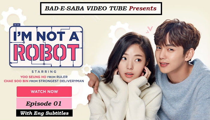 BAD-E-SABA Presents - Korean Drama I'm Not A robot Episode 01 Online In HD