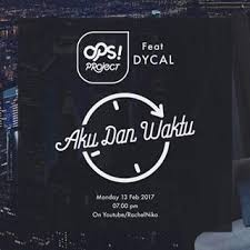 Lirik Lagu Aku Dan Waktu - Ops! Feat Dycal dari album single terbaru chord kunci gitar, download album dan video mp3 terbaru 2017 gratis