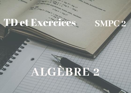 TD et Exercices corrigés d'algèbre 2 SMPC Semestre S2 PDF