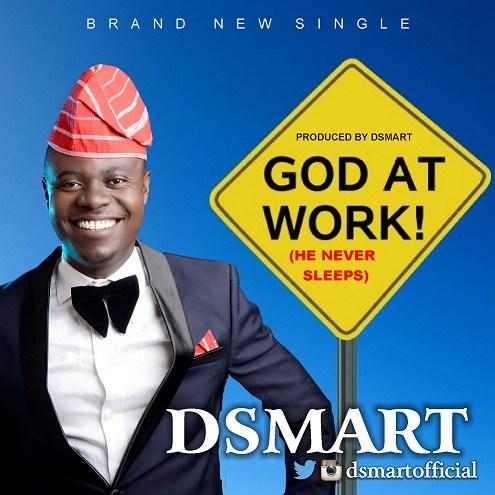 Music: God At Work [He Never Sleeps] –  DSmart