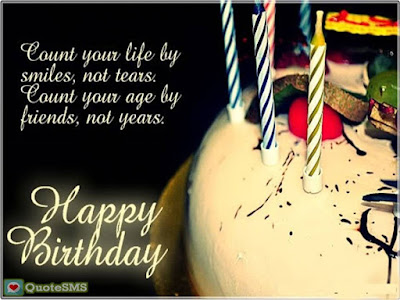 Happy Birthday Wishes And Quotes For the Love Ones: count your life by smiles, not tears