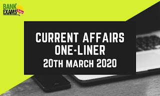 Current Affairs One-Liner: 20th March 2020