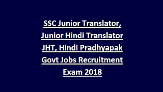 SSC Junior Translator, Junior Hindi Translator JHT, Hindi Pradhyapak Govt Jobs Recruitment Exam 2018