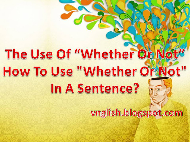 How-To-Use-Whether-Or-Not-In A Sentence