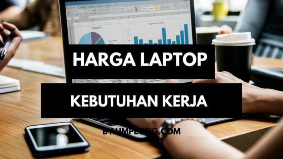 Harga Laptop Untuk Kebutuhan Pekerjaan
