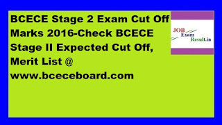 BCECE Stage 2 Exam Cut Off Marks 2016-Check BCECE Stage II Expected Cut Off, Merit List @ www.bceceboard.com