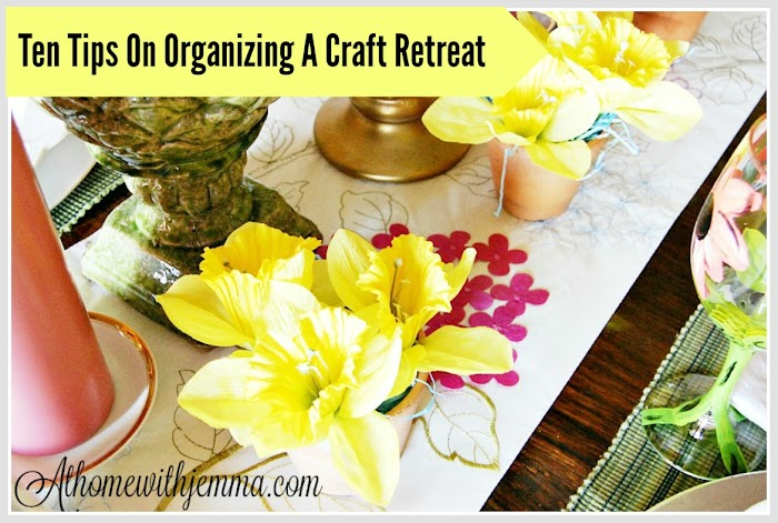 Ten Tips On Organizing A Craft Retreat