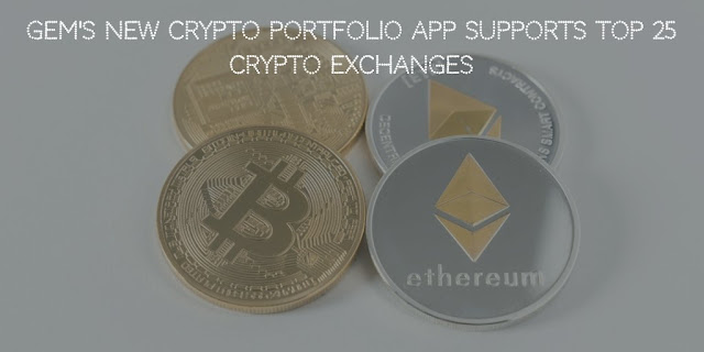 Gem's New Crypto Portfolio App Supports Top 25 Crypto Exchanges