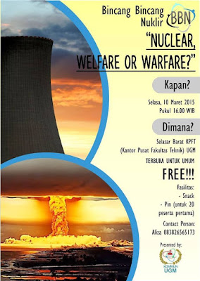 "BINCANG BINCANG NUKLIR: ""NUCLEAR, WELFARE or WARFARE?"