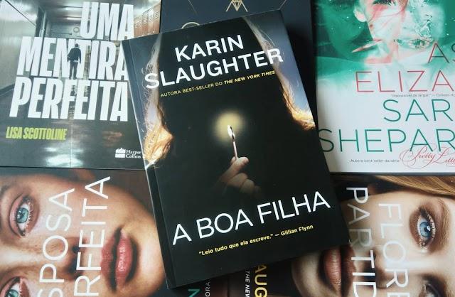 [RESENHA #553] A BOA FILHA - KARIN SLAUGHTER