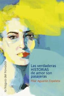 Las verdaderas historias de amor  son pasajeras. Autora: Pilar Aguarón Edita: La Fragua del Trovador. Páginas: 162