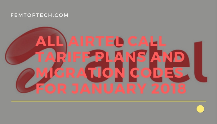All Airtel Call Tariff Plans And Migration Codes For January 2018