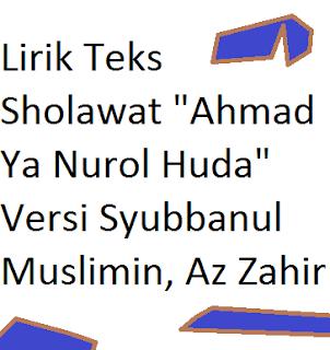 Lirik Teks Sholawat Ahmad Ya Nurol Huda Versi Syubbanul Muslimin, Az Zahir